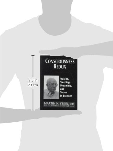 Consciousness Redux: Waking, Sleeping, Dreaming, and States in-between: Collected Papers of Martin H. Stein, M. D.