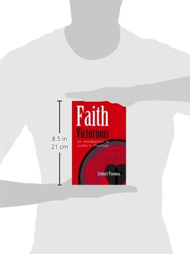 Faith Victorious: An Introduction to Luther's Theology