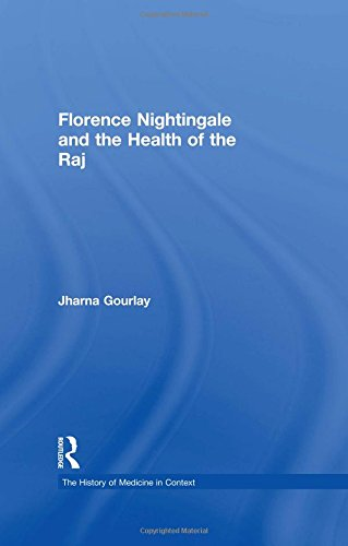 Florence Nightingale and the Health of the Raj (The History of Medicine in Context)