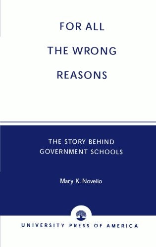 For All the Wrong Reasons: The Story Behind Government Schools