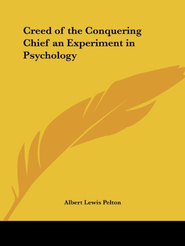 Creed of the Conquering Chief an Experiment in Psychology