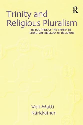 Trinity and Religious Pluralism: The Doctrine of the Trinity in Christian Theology of Religions