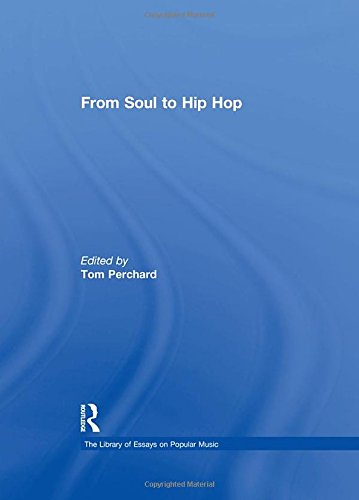 From Soul to Hip Hop (The Library of Essays on Popular Music)