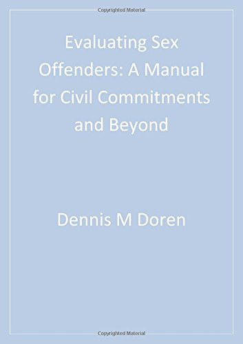 Evaluating Sex Offenders: A Manual for Civil Commitments and Beyond (Practical Aspects of Assessing & Treating S)