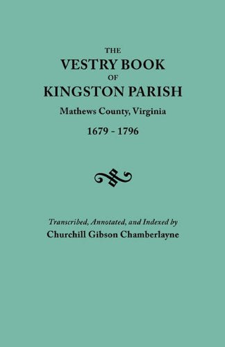 The Vestry Book of Kingston Parish, Mathews County, Virginia (Until May 1, 1791, Gloucester County), 1679-1796