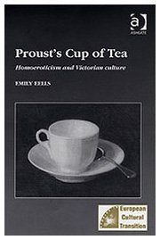 Proust's Cup of Tea: Homoeroticism and Victorian Culture (Studies in European Cultural Transition)