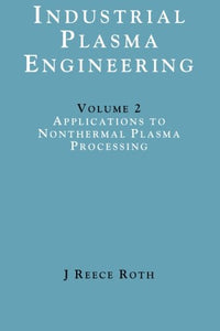 Industrial Plasma Engineering: Applications to Nonthermal Plasma Processing, Vol. 2