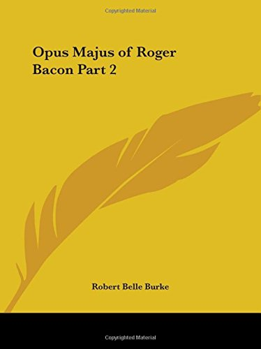 Opus Majus of Roger Bacon Part 2
