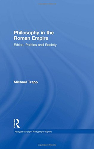 Philosophy in the Roman Empire: Ethics, Politics and Society (Ashgate Ancient Philosophy Series)