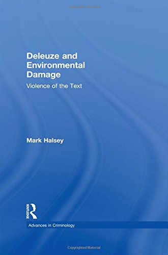Deleuze and Environmental Damage: Violence of the Text (Advances in Criminology)