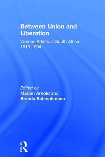 Between Union and Liberation: Women Artists in South Africa 1910-1994