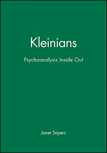 Kleinians: Psychoanalysis Inside Out