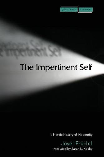 The Impertinent Self: A Heroic History of Modernity (Cultural Memory in the Present)