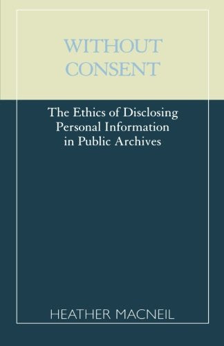 Without Consent: The Ethics of Disclosing Personal Information in Public Archives