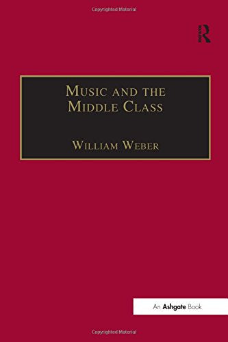 Music and the Middle Class: The Social Structure of Concert Life in London, Paris and Vienna Between 1830 and 1848 (Music in Nineteenth-Century Britain)