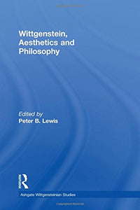Wittgenstein, Aesthetics and Philosophy (Ashgate Wittgensteinian Studies)