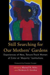 Still Searching For Our Mothers' Gardens: Experiences of New, Tenure-Track Women of Color at 'Majority' Institutions