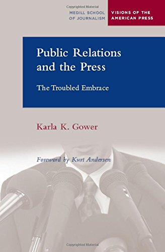 Public Relations and the Press: The Troubled Embrace (Medill School of Journalism Visions of the American Press)