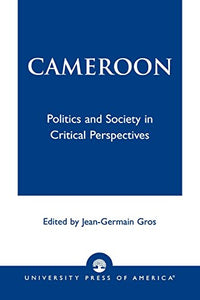 Cameroon: Politics and Society in Critical Perspectives