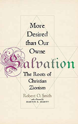 More Desired than Our Owne Salvation: The Roots of Christian Zionism