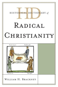 Historical Dictionary of Radical Christianity (Historical Dictionaries of Religions, Philosophies, and Movements Series)