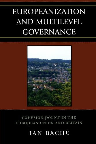 Europeanization and Multilevel Governance: Cohesion Policy in the European Union and Britain (Governance in Europe Series)
