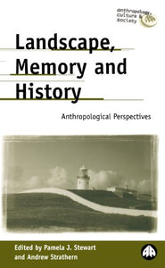 Landscape, Memory and History: Anthropological Perspectives (Anthropology, Culture and Society)