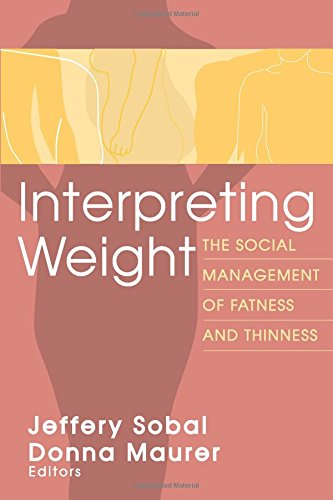 Interpreting Weight: The Social Management of Fatness and Thinness (Social Problems & Social Issues)