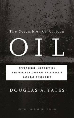 The Scramble for African Oil: Oppression, Corruption and War for Control of Africa's Natural Resources (New Politics, Progressive Policy (Hardcover))