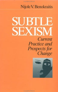 Subtle Sexism: Current Practice and Prospects for Change