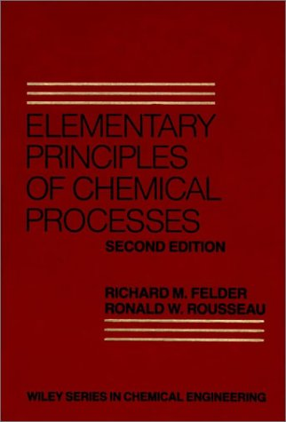Elementary Principles Of Chemical Processes (Wiley Series In Chemical Engineering)
