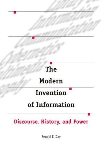 The Modern Invention of Information: Discourse, History, and Power