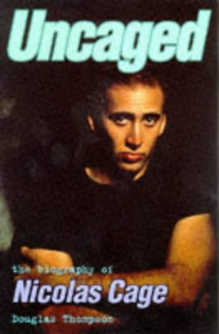Uncaged: The Biography of Nicholas Cage