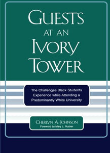 Guests at an Ivory Tower: The Challenges Black Students Experience While Attending a Predominantly White University