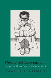 Disease and Representation: Images of Illness from Madness to AIDS