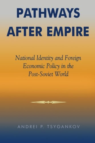 Pathways after Empire: National Identity and Foreign Economic Policy in the Post-Soviet World (The New International Relations of Europe)
