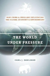 The World Under Pressure: How China and India Are Influencing the Global Economy and Environment