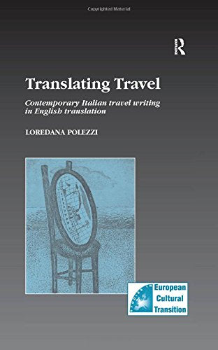 Translating Travel: Contemporary Italian Travel Writing in English Translation (Studies in European Cultural Transition)