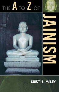 The A to Z of Jainism (The A to Z Guide Series)