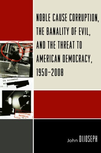 Noble Cause Corruption, the Banality of Evil, and the Threat to American Democracy, 1950-2008