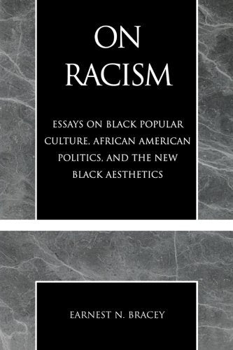 On Racism: Essays on Black Popular Culture, African American Politics, and the New Black Aesthetics