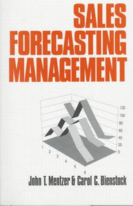 Sales Forecasting Management: Understanding the Techniques, Systems and Management of the Sales Forecasting Process