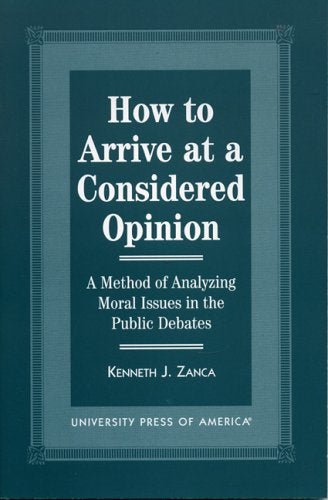 How to Arrive at a Considered Opinion: A Method of Analyzing Moral Issues in the Public Debates