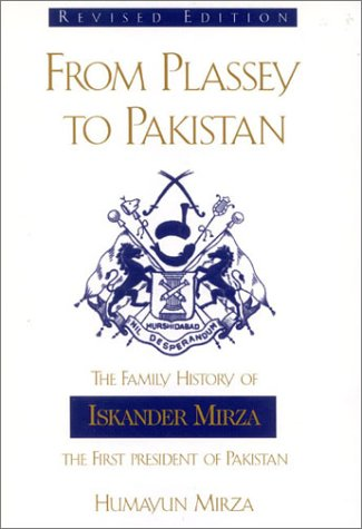From Plassey to Pakistan: The Family History of Iskander Mirza, the First President of Pakistan