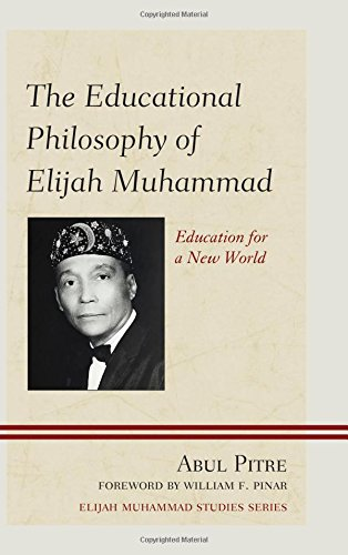 The Educational Philosophy of Elijah Muhammad: Education for a New World (Elijah Muhammad Studies)