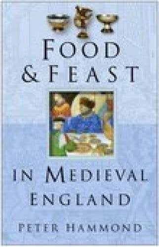 Food and Feast in Medieval England (Food & Feasts)