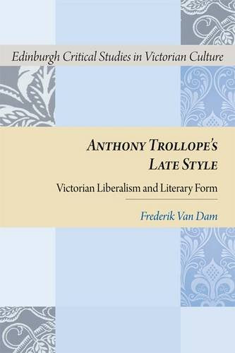 Anthony Trollope's Late Style: Victorian Liberalism and Literary Form (Edinburgh Critical Studies in Victorian Culture)