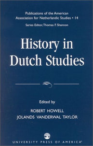 History in Dutch Studies (Publications of the American Association for Netherlandic St)
