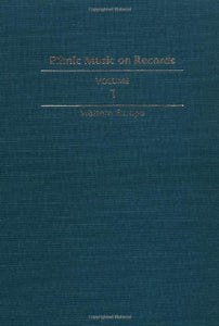 Ethnic Music on Records: A Discography of Ethnic Recordings Produced in the United States, 1893-1942. Vol. 1: Western Europe (Music in American Life)