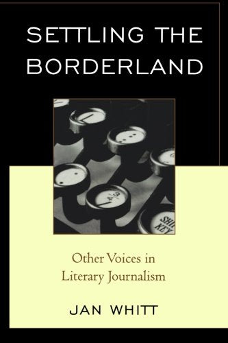 Settling the Borderland: Other Voices in Literary Journalism